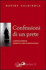 Confessioni di un prete. A uomini e donne, credenti e non, in tempi difficili - Caldirola Davide