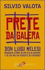 Prete da galera. Don Luigi Melesi racconta storie di chi sta in carcere e di chi mai ha pensato di entrarci - Valota Silvio