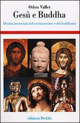 Gesù e Buddha. Destini incrociati del cristianesimo e del buddhismo - Vallet Odon