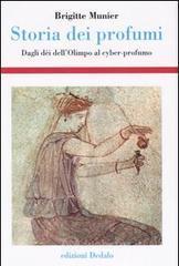 Storia dei profumi. Dagli dèi dell'Olimpo al cyber-profumo - Munier Brigitte