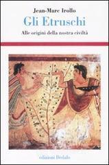 Gli etruschi. Alle origini della nostra civiltà - Irollo Jean-Marc