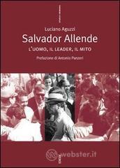 Salvador Allende. L'uomo, il leader, il mito - Aguzzi Luciano