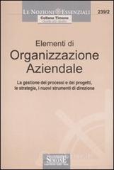 Elementi di organizzazione aziendale. La gestione dei processi e dei progetti, le strategie, i nuovi strumenti di direzione
