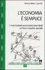 L' economia è semplice. I meccanismi economici mondiali e il loro impatto sociale - Lepratti Massimiliano