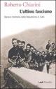 L' ultimo fascismo. Storia e memoria della Repubblica di Salò