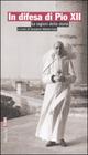 In difesa di Pio XII. Le ragioni della storia