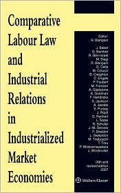 Comparative Labour Law and Industrial Relations in Industrialized Market Economies - Blanpain, J. Baker, M. Biagi, G. Bamber, R. Ben-Israel, Cella