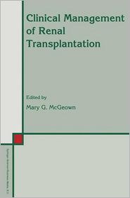 Clinical Management of Renal Transplantation - Mary G. McGeown (Editor)