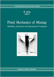 Fluid Mechanics of Mixing: Modelling, Operations and Experimental Techniques - R. King (Editor)