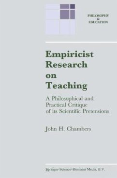 Empiricist Research on Teaching: A Philosophical and Practical Critique of Its Scientific Pretensions - Chambers, J. H.