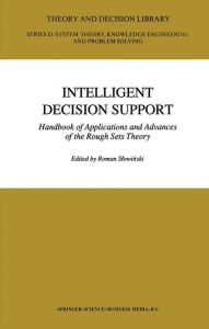 Intelligent Decision Support: Handbook of Applications and Advances of the Rough Sets Theory - Shi-Yu Huang