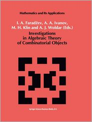 Investigations in Algebraic Theory of Combinatorial Objects - I.A. Faradzev (Editor), A.A. Ivanov (Editor), M. Klin (Editor), A.J. Woldar (Editor)