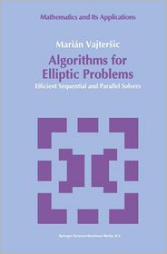 Algorithms for Elliptic Problems: Efficient Sequential and Parallel Solvers - Marian Vajtersic