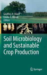 Soil Microbiology and Sustainable Crop Production - G.R. Dixon