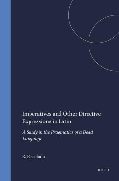 Imperatives and Other Directive Expressions in Latin: A Study in the Pragmatics of a Dead Language - Risselada, Rodie
