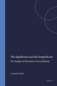 The Significant and the Insignificant: Five Studies in Herodotus' View of History - Veen, J. E.