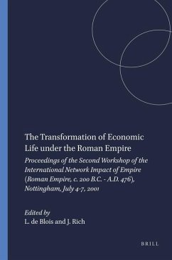 The Transformation of Economic Life Under the Roman Empire: Proceedings of the Second Workshop of the International Network Impact of Empire (Roman Em - Herausgeber: Blois, Lukas Rich, J.