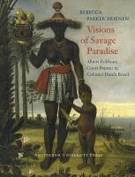Visions of Savage Paradise: Albert Eckhout, Court Painter in Colonial Dutch Brazil