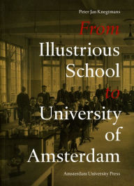From Illustrious School to University of Amsterdam: An Illustrated History - Peter Jan Knegtmans