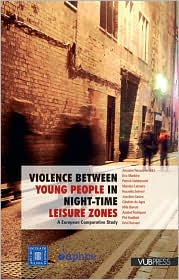 Violence Between Young People in Night-time Leisure Zones: A European Comparative Study - Amadeu Recassens (Editor)