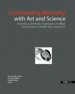 Confronting Mortality with Art and Science: Scientific and Artistic Impressions on What the Certainty of Death Says about Life - Herausgeber: Pollier-Green, Pascale Pollier, Chantal Van De Velde, Ann