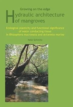 Growing on the Edge: Hydraulic Architecture of Mangroves: Ecological Plasticity and Functional Significance of Water Conducting Tissue in Rhizophora M - Schmitz, Nele