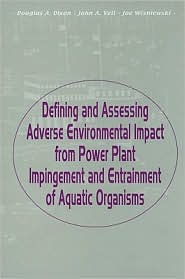 Defining and Assessing Adverse Environmental Impact from Power Plant Impingement and Entrainment of Aquatic Organisms - Douglas Dixon (Editor), Joe Wisniewski (Editor), John A. Veil (Editor)