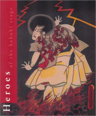 Heroes of the Kabuki Stage: An Introduction to the World of Kabuki with Retellings of Famous Plays, illustrated by Woodblock Prints - Henk Herwig