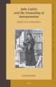 John Calvin and the Grounding of Interpretation: Calvin's First Commentaries - R. Ward Holder