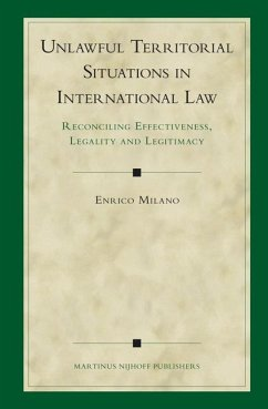 Unlawful Territorial Situations in International Law: Reconciling Effectiveness, Legality and Legitimacy - Milano, Enrico