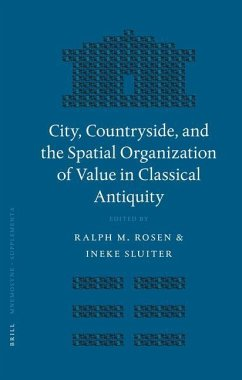 City, Countryside, and the Spatial Organization of Value in Classical Antiquity - Herausgeber: Rosen, Ralph Sluiter, Ineke