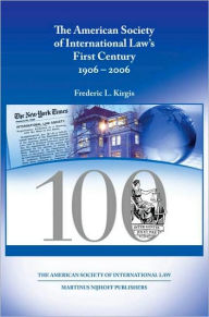 The American Society of International Law's First Century: 1906 - 2006 - Frederic L. Kirgis