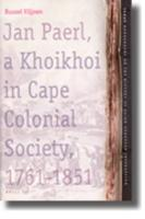Jan Paerl, a Khoikhoi in Cape Colonial Society 1761-1851