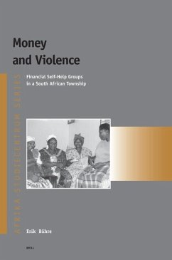 Money and Violence: Financial Self-Help Groups in a South African Township - Bahre, Erik