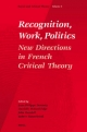 Recognition, Work, Politics - Jean-Philippe Deranty; Danielle Petherbridge; John F. Rundell; Robert Sinnerbrink