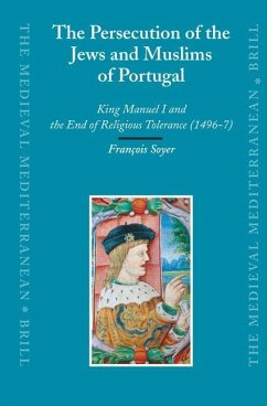 The Persecution of the Jews and Muslims of Portugal: King Manuel I and the End of Religious Tolerance (1496-7) - Soyer, Franois