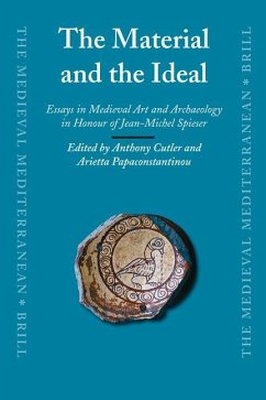 The Material and the Ideal: Essays in Medieval Art and Archaeology in Honour of Jean-Michel Spieser - Herausgeber: Cutler, Anthony Papaconstantinou, Arietta