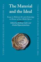 The Material and the Ideal: Essays in Medieval Art and Archaeology in Honour of Jean-Michel Spieser