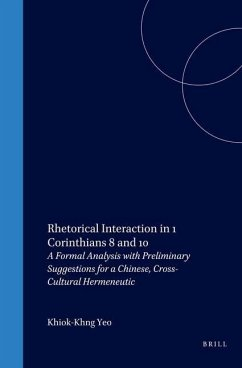 Rhetorical Interaction in 1 Corinthians 8 and 10: A Formal Analysis with Preliminary Suggestions for a Chinese, Cross-Cultural Hermeneutic - Yeo, Khiok-Khng