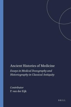 Ancient Histories of Medicine: Essays in Medical Doxography and Historiography in Classical Antiquity - Runia, Douwe (David) Debru, Armelle Staden, Heinrich