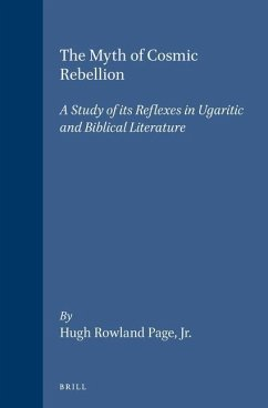 The Myth of Cosmic Rebellion: A Study of Its Reflexes in Ugaritic and Biblical Literature - Page, Hugh Rowland, Jr.