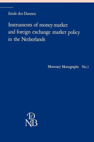 Instruments of Money Market and Foreign Exchange Market Policy in the Netherlands - Emile den Dunnen