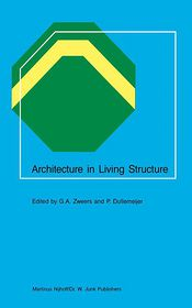 Architecture in Living Structure - G.A. Zweers (Editor), P. Dullemeijer (Editor)