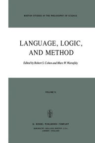Language, Logic and Method: Papers deriving from the Boston Colloquium in the Philosophy of Science 1973-1980 - Robert S. Cohen