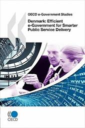 OECD E-Government Studies Denmark: Efficient E-Government for Smarter Public Service Delivery - OECD Publishing
