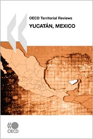 Oecd Territorial Reviews Yucatan, Mexico - Oecd Publishing, Publishing Oecd Publishing