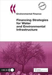 Environmental Finance Financing Strategies for Water and Environmental Infrastructure - Oecd Publishing, Publishing