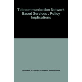 Telecommunication Network Based Services : Policy Implications - Organization For Economic Co-Operation And Development