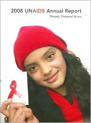 2008 UNAIDS Annual Report: Towards Universal Access (UNAIDS Publication Series)