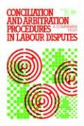Conciliation and Arbitration Procedures in Labour Disputes. a Comparative Study